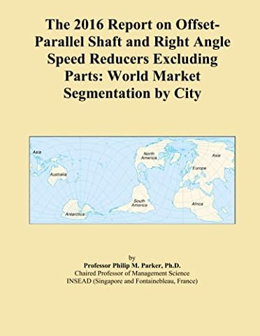 The 2016 Report on Offset-Parallel Shaft and Right Angle Speed Reducers Excluding Parts: World Market Segmentation by City