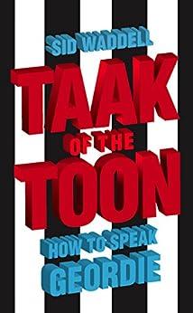 Collins Taak of the Toon: How to Speak Geordie par [Waddell, Sid]