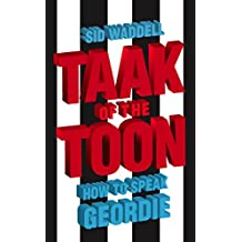 Collins Taak of the Toon: How to Speak Geordie (English Edition)