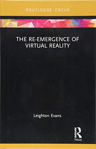 The Re-Emergence of Virtual Reality (Routledge Focus on Digital Culture) por Leighton Evans
