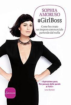#GirlBoss: Come ho creato un impero commerciale partendo dal nulla di [Amoruso, Sophia]