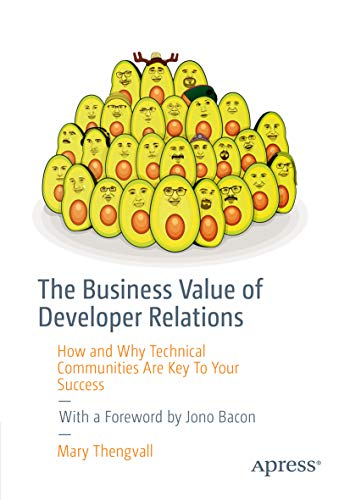 The Business Value of Developer Relations: How and Why Technical Communities Are Key To Your Success (English Edition)