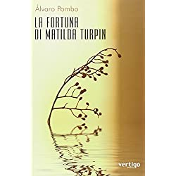 La fortuna di Matilda Turpin (Approdi) Premio Planeta 2006