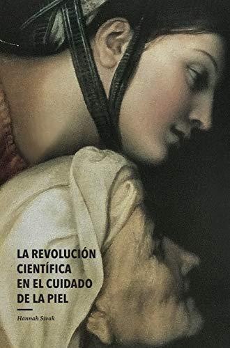 La revolución científica en el cuidado de la piel (Skin Actives Scientific nº 2) por Hannah Sivak PhD