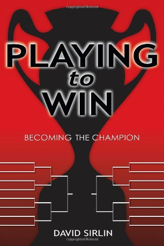 Playing to Win: Becoming the Champion por David Sirlin