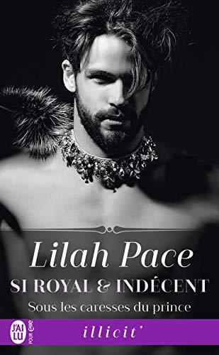 Si royal et indécent (Tome 2) - Sous les caresses du prince par Lilah Pace