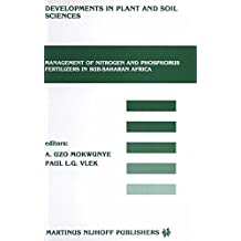 Management of Nitrogen and Phosphorus Fertilizers in Sub-Saharan Africa: Proceedings of a symposium, held in Lome, Togo, March 25–28, 1985 (Developments in Plant and Soil Sciences)