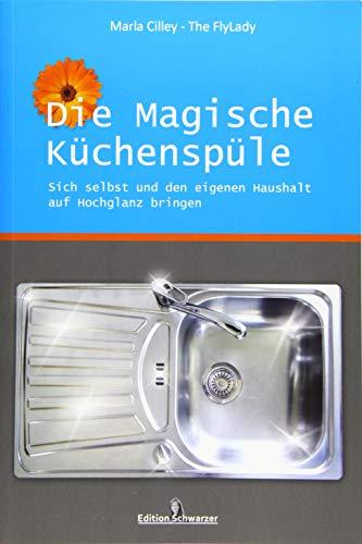 Die magische Küchenspüle: Sich selbst und den eigenen Haushalt auf Hochglanz bringen (Zone-system Die)