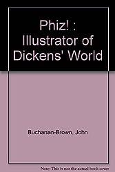 Phiz! : Illustrator of Dickens' World