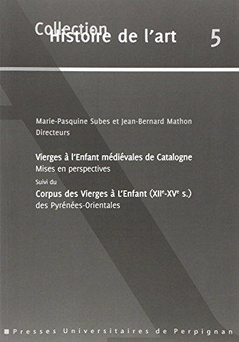 Vierges à l'Enfant médiévales de Catalogne mises en perspectives suivi du Corpus des Vierges à l'Enfant (XIIe-XVe siècle) des Pyrénées-Orientales par Marie-Pasquine Subes