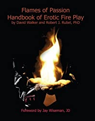 Flames of Passion: Handbook of Erotic Fire Play by David Walker (2006-05-01)