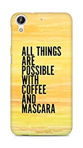 AMEZ all things are possible with coffee and mascara Back Cover For HTC Desire 626 G
