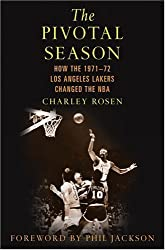 The Pivotal Season: How the 1971--72 Los Angeles Lakers Changed the NBA by Charley Rosen (2005-02-01)