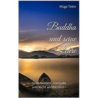 Buddha und seine Lehre: Grundwissen - kompakt und leicht verständlich -