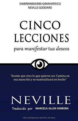Lecciones para Manifestar tus Deseos: Ensenanzas de Neville Goddard por Neville Goddard