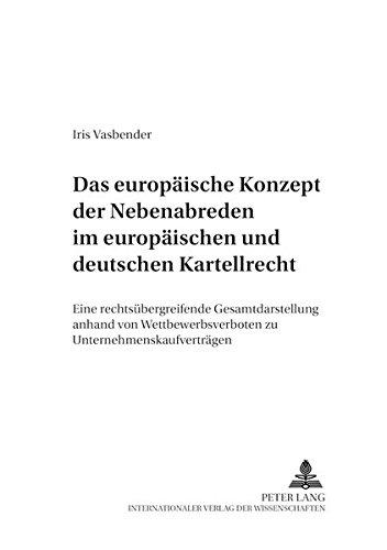Das europäische Konzept der Nebenabreden im europäischen und deutschen Kartellrecht: Eine rechtsübergreifende Gesamtdarstellung anhand von (Deutsches und Europäisches Wirtschaftsrecht)