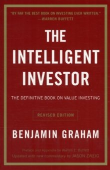 The Intelligent Investor: The Definitive Book on Value Investing. A Book of Practical Counsel (Revised Edition) by Benjamin Graham Published by Collins Business Revised edition (2006) Paperback