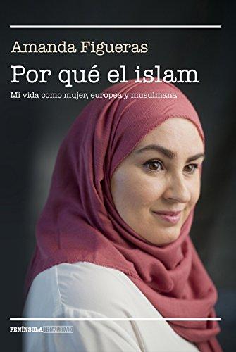 Por qué el islam: Mi vida como mujer, europea y musulmana (REALIDAD) por Amanda Figueras Fernández
