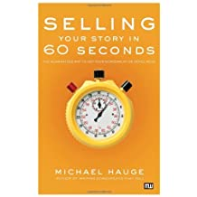[(Selling Your Story in 60 Seconds: The Guaranteed Way to Get Your Screenplay or Novel Read)] [by: Michael Hauge]