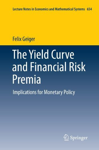 The Yield Curve and Financial Risk Premia: Implications for Monetary Policy (Lecture Notes in Economics and Mathematical Systems) by Felix Geiger (2011-08-17) par Felix Geiger