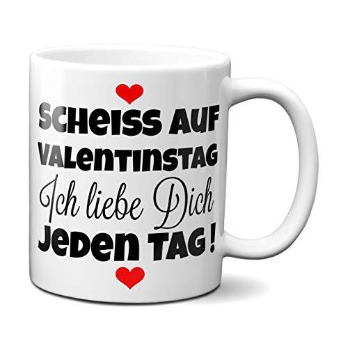 Tasse 'Scheiss auf Valentinstag. Ich liebe dich jeden Tag' Kaffeetasse, Kaffeebecher, Geschenkidee zum Valentinstag, Valentinstagsgeschenk, Geschenk für Sie / Ihn, Geschenk