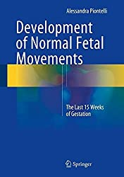 Development of Normal Fetal Movements: The Last 15 Weeks of Gestation by Alessandra Piontelli (2015-03-31)