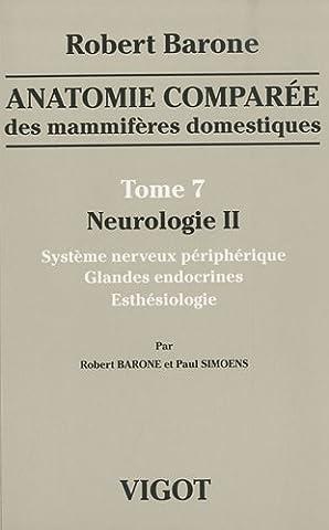 Anatomie comparée des mammifères domestiques : Tome 7, Neurologie II,