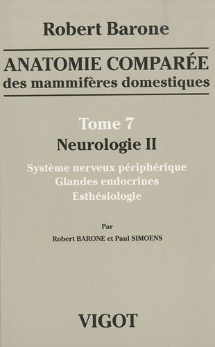 Anatomie compare des mammifres domestiques : Tome 7, Neurologie II, Systme nerveux priphrique, glandes endocrines, esthsiologie