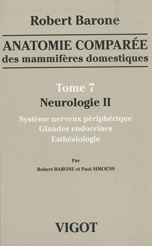 Anatomie comparée des mammifères domestiques : Tome 7, Neurologie II, Système nerveux périphérique, glandes endocrines, esthésiologie