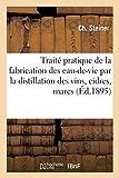 Traité pratique de la fabrication des eaux-de-vie par la distillation des vins, cidres, marcs, lies: , mélasses, miel, fruits à...