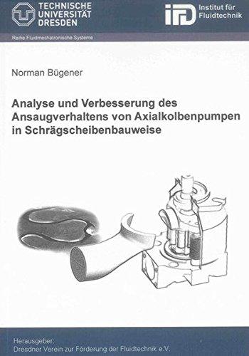 Analyse und Verbesserung des Ansaugverhaltens von Axialkolbenpumpen in Schrägscheibenbauweise (Fluidmechatronische Systeme) -