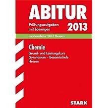 Abitur-Prüfungsaufgaben Gymnasium/Gesamtschule Hessen; Chemie Grund- und Leistungskurs 2013; Landesabitur Hessen. Prüfungsaufgaben 2007-2012 mit Lösungen.