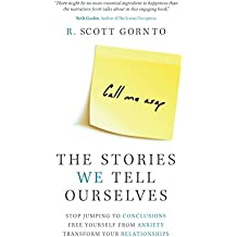 The Stories We Tell Ourselves: Stop Jumping to Conclusions. Free Yourself from Anxiety. Transform Your Relationships. (English Edition)