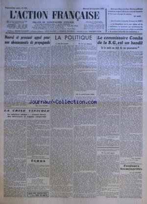 ACTION FRANCAISE (L') [No 269] du 26/09/1934 - NOUVEL ET PRESSANT APPEL POUR NOS ABONNEMENTS DE PROPAGANDE PAR LEON DAUDET - LA CRISE VINICOLE - LA SOLUTION UNIQUE - ACCORD DIRECT DES INTERESSES ET REGIME CORPORATIF - LA POLITIQUE - JOIE DE RENTREE - UN CAS DIFFICILE - LE GRAND POINT FAIBLE - LE SEUL ESPOIR PAR CHARLES MAURRAS - LE COMMISSAIRE COMBS DE LA S.G., EST UN BANDIT - JE LE METS AU DEFI DE ME POURSUIVRE PAR LEON DAUDET - TOUJOURS LES MINORITES PAR J. LE BOUCHER. par Collectif