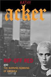 Rip-Off Red, Girl Detective and The Burning Bombing of America (Acker, Kathy) by Kathy Acker (2002-09-12)