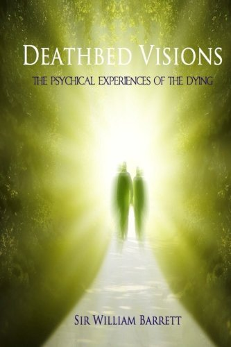 Deathbed Visions: The Psychical Experiences of the Dying by Sir William Barrett (2013-01-31)