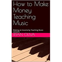 How to Make Money Teaching Music: Making an Income by Teaching Music Lessons (English Edition)