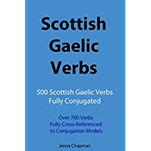 Scottish Gaelic Verbs: 500 Scottish Gaelic Verbs Fully Conjugated, Over 700 Verbs Fully Cross-Referenced to Conjugation Models (English Edition)