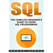 SQL: The Complete Beginner's Guide To Learn SQL Programming (Computer Programming Book 1)
