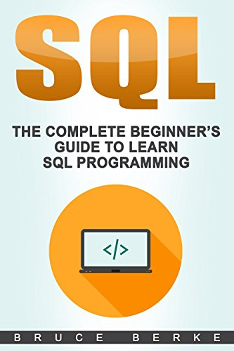 SQL: The Complete Beginner's Guide To Learn SQL Programming (Computer Programming Book 1) (English Edition) por Bruce Berke