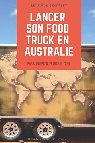 Lancer son food truck en Australie: Le guide complet testé sur le terrain! par  French In Town Team