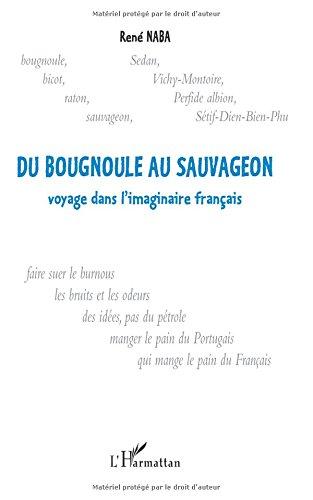 DU BOUGNOULE AU SAUVAGEON: Voyage dans l'imaginaire français par René Naba