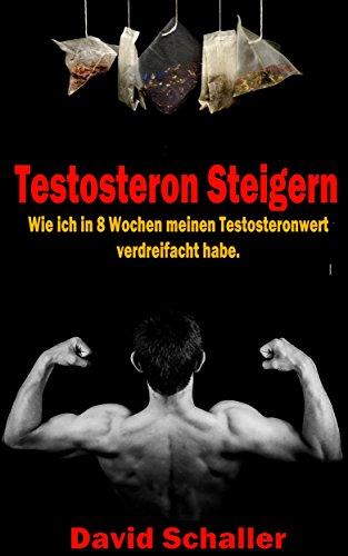 Testosteron steigern: Wie ich in 8 Wochen meinen Testosteronwert verdreifacht habe.