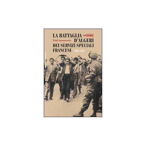 La Battaglia D'algeri Dei Servizi Speciali Francesi. 1955-1957