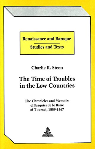 The Time of Troubles in the Low Countries: The Chronicles and Memoirs of Pasquier De Le Barre of Tournai, 1559-1567 (Renaissance and Baroque Studies and Texts)