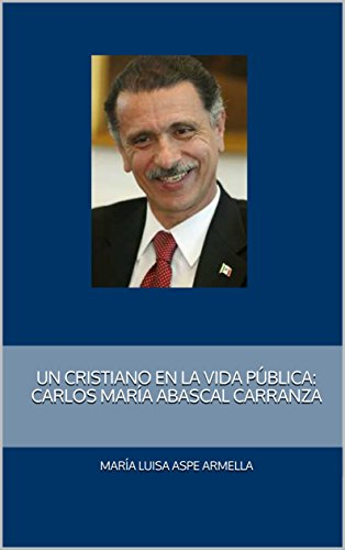 Un cristiano en la vida pública: Carlos María Abascal Carranza