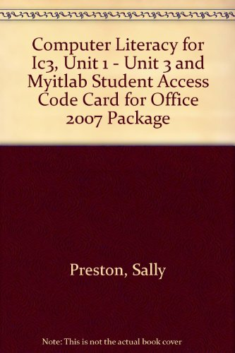 Computer Literacy for Ic3, Unit 1 - Unit 3 and Myitlab Student Access Code Card for Office 2007 Package
