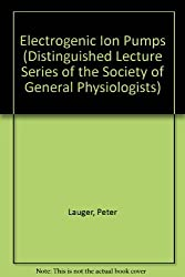Electrogenic Ion Pumps (Distinguished Lecture Series of the Society of General Physiologists) by Peter Lauger (1991-09-02)
