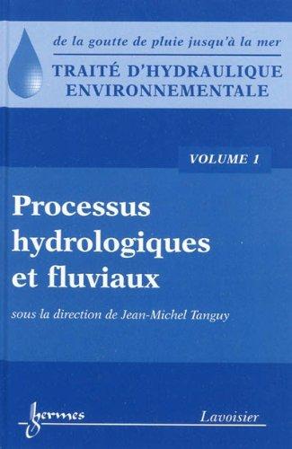 Traité d'hydraulique environnementale : Volume 1, Processus hydrologiques et fluviaux par Jean-Michel Tanguy