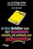 Was Schiller aus der Geschichte macht, ist einfach nur schwach: Die lustigsten Kundenrezensionen